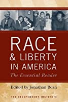 Race and Liberty in America: The Essential Reader (Independent Institute)