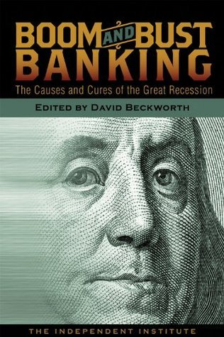 Boom and Bust Banking: The Causes and Cures of the Great Recession  by  David Beckworth