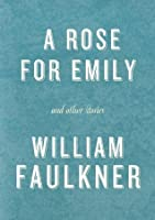 A Rose for Emily and Other Stories: A Rose for Emily; The Hound; Turn About; That Evening Sun; Dry September; Delta Autumn; Barn Burning; An Odor of Verbena
