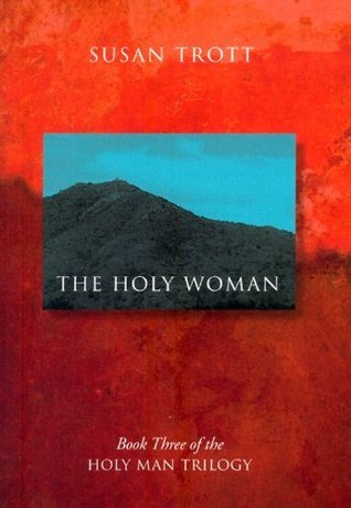 The Holy Woman (Book Three of the Holy Man Trilogy) Susan Trott
