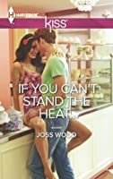If You Can't Stand the Heat... (Harlequin Kiss)