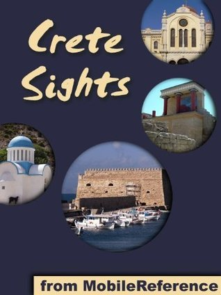 Crete Sights 2011: a travel guide to the top 20 attractions and beaches in Crete, Greece  by  MobileReference