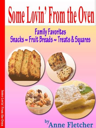 Some Lovin From the Oven Family Favorites:Snacks ~ Fruit Breads ~ Treats & Squares Anne Fletcher