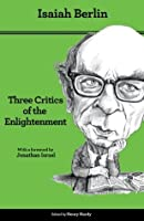 Three Critics of the Enlightenment: Vico, Hamann, Herder (Second Edition)