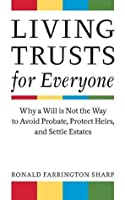 Living Trusts for Everyone: Why a Will is Not the Way to Avoid Probate, Protect Heirs, and Settle Estates