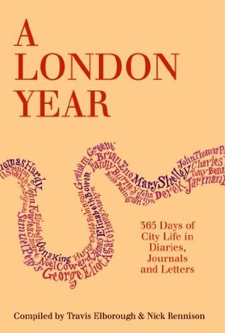 A London Year - 365 Days of City Life in Diaries, Journals and Letters  by  Travis Elborough