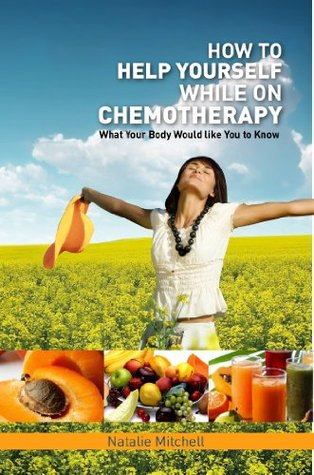 How To Help Yourself While on Chemotherapy Natalie Mitchell