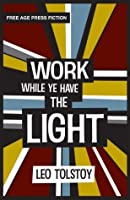 Work While Ye Have the Light (Free Age Press Edition)