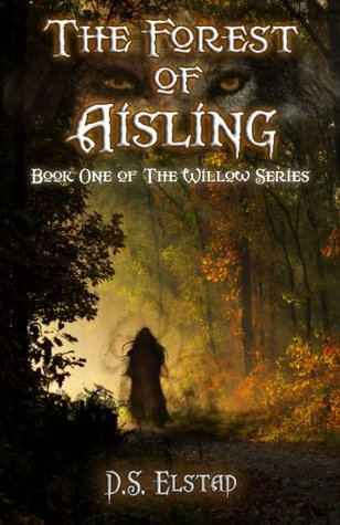 The Forest of Aisling (The Willow Series)  by  D.S. Elstad