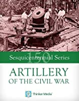 Artillery of the Civil War (Civil War Sesquicentennial Series)