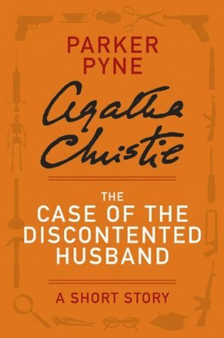The Case of the Discontented Husband: A Short Story  by  Agatha Christie
