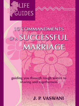 Life Guides : 10 Commandments of a Successful Marriage  by  J. P. Vaswani by J.P. Vaswani