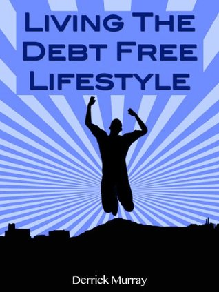 Living The Debt Free Lifestyle  by  Derrick Murray