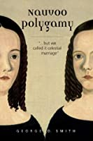 """Nauvoo Polygamy...But We Called It Celestial Marriage"""""""