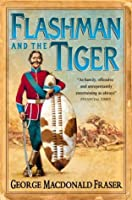 Flashman and the Tiger: And Other Extracts from the Flashman Papers (The Flashman Papers, Book 12)
