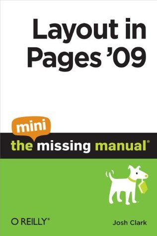 Layout in Pages 09: The Mini Missing Manual Josh Clark