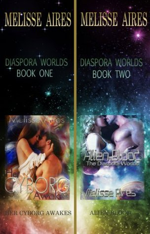 Diaspora Worlds Duet, Her Cyborg Awakes and Alien Blood  by  Melisse Aires