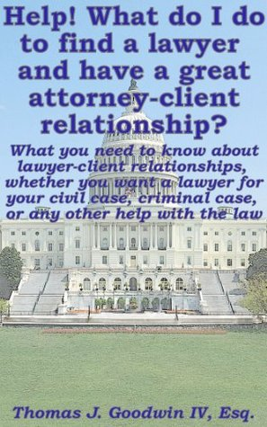 Help! What do I do to find a lawyer and have a great attorney-client relationship? What you need to know about lawyer-client relationships, whether you ... case, or any other help with the law Thomas Goodwin