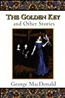 The Golden Key and Other Stories (Fantasy Stories of George MacDonald)