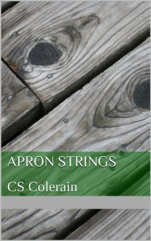 Apron Strings  by  C.S. Colerain