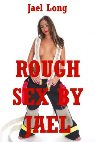 Rough Sex Jael: Five Extreme Hardcore Erotica Stories by Jael Long