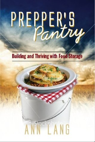 The Preppers Pantry - Building and Thriving on Food Storage  by  Anne Lang