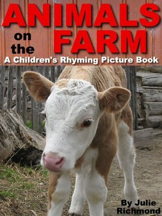 Animals on the Farm A Rhyming Picture Book (Fun Picture Books For Children 6) Julie Richmond