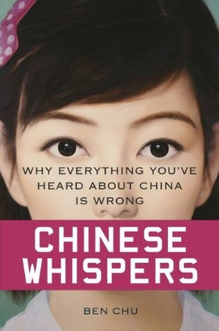 Chinese Whispers: Why Everything Youve Heard About China is Wrong  by  Ben Chu