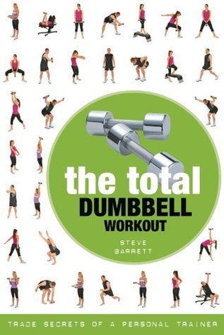 The Total Dumbbell Workout: Trade Secrets of a Personal Trainer  by  Steve Barrett