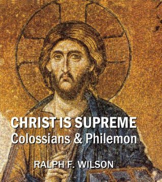 Christ Is Supreme! Discipleship Lessons from Colossians and Philemon (JesusWalk Bible Study Series) Ralph F. Wilson