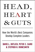 Head, Heart and Guts: How the World's Best Companies Develop Complete Leaders