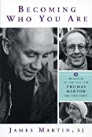 Becoming Who You Are: Insights on the True Self from Thomas Merton and Other Saints