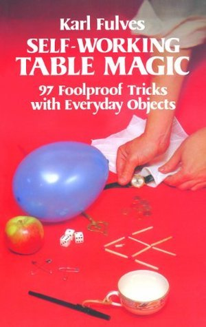 Self-Working Table Magic: 97 Foolproof Tricks with Everyday Objects (Dover Magic Books)  by  Karl Fulves