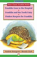 Franklin Goes to the Hospital, Franklin and the Tooth Fairy, and Finders Keepers for Franklin (Classic Franklin Stories)