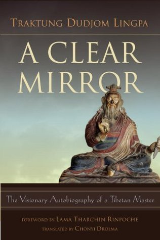 A Clear Mirror: The Visionary Autobiography of a Tibetan Master  by  Dudjom Lingpa