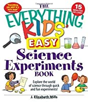The Everything Kids' Easy Science Experiments Book: Explore the world of science through quick and fun experiments! (The Everything® Kids Series)