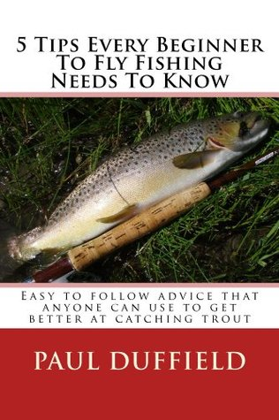 5 Tips Every Beginner To Fly Fishing Needs To Know Paul  Duffield