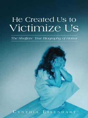 He Created Us to Victimize Us: The Shaffers True Biography of Horror  by  Cynthia Eisenhart