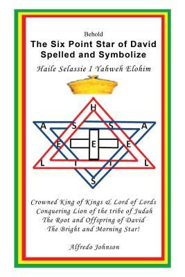 The Six Point Star of David Spelled and Symbolize Haile Selassie I: Yahweh Elohim  by  Alfredo Johnson