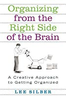 Organizing from the Right Side of the Brain: A Creative Approach to Getting Organized
