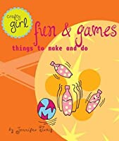 Crafty Girl: Fun and Games: Things to Make and Do