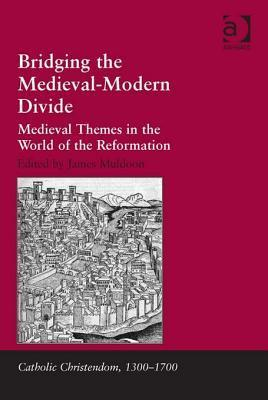 Bridging the Medieval-Modern Divide: Medieval Themes in the World of the Reformation  by  James Muldoon