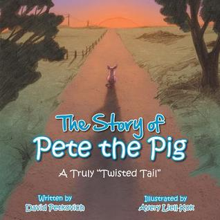 The Story of Pete the Pig: A Truly Twisted Tail David Petkovich