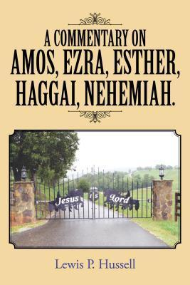 A Commentary on Amos, Ezra, Esther, Haggai, Nehemiah.  by  Lewis P Hussell