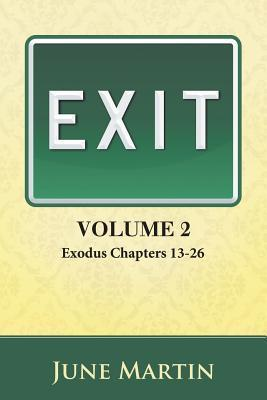 Exit, Volume 2: Exodus Chapters 13-26  by  June Martin