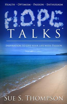 H.O.P.E. Talks: Inspiration to Live Your Life with Passion  by  Sue S Thompson