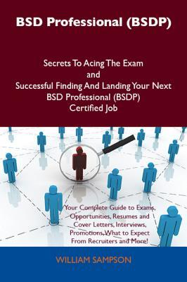 BSD Professional (Bsdp) Secrets to Acing the Exam and Successful Finding and Landing Your Next BSD Professional (Bsdp) Certified Job William Sampson