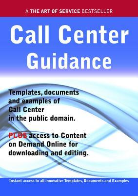 Call Center Guidance - Real World Application, Templates, Documents, and Examples of the Use of a Call Center in the Public Domain. Plus Free Access to Membership Only Site for Downloading. James Smith