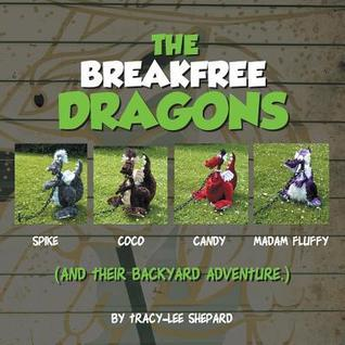 The Breakfree Dragons: And Their Backyard Adventure  by  Tracy-Lee Shepard