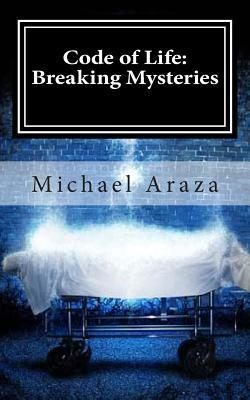 Code of Life: Breaking Mysteries  by  Michael Araza